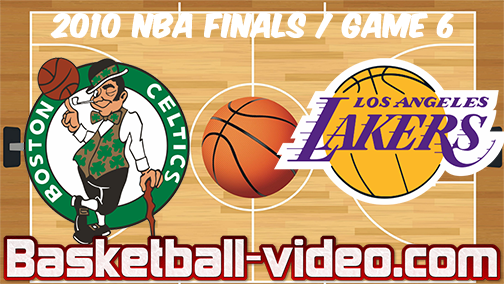 2010 NBA Playoffs Finals Game 6 / Celtics vs Lakers